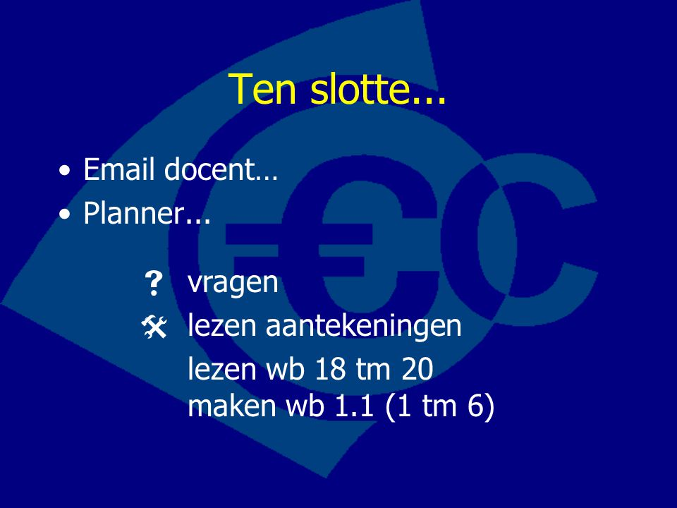 Ten slotte... Email docent… Planner...