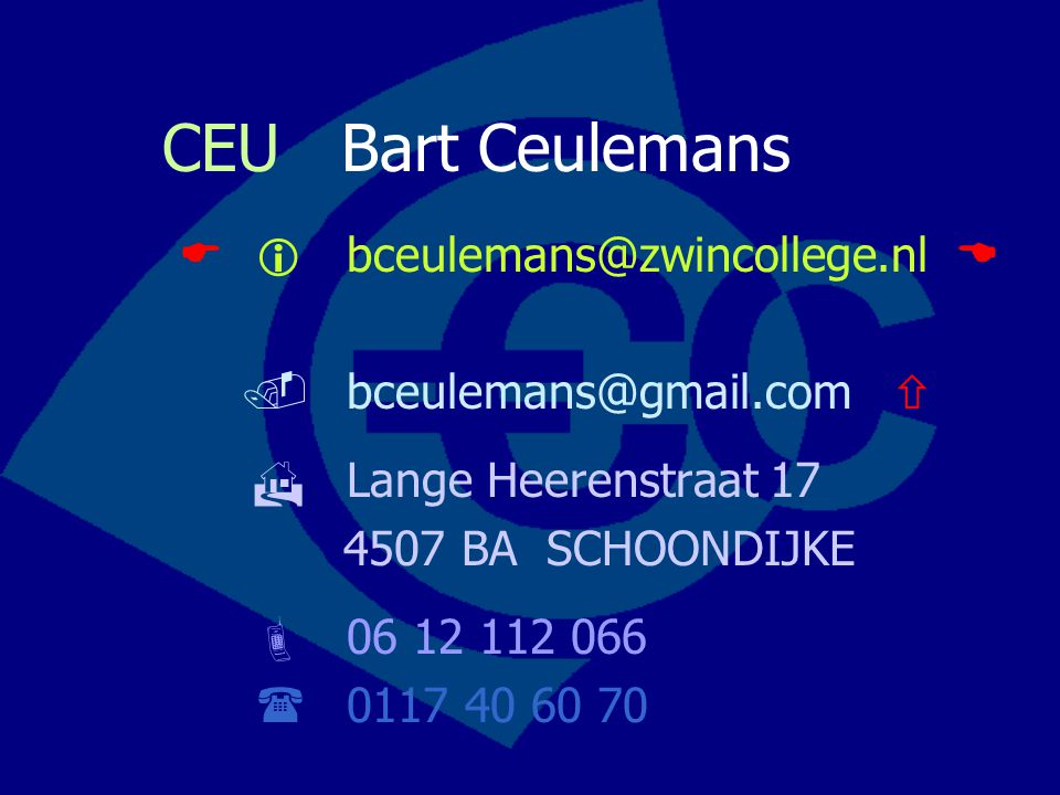 CEU Bart Ceulemans   bceulemans@zwincollege.nl   bceulemans@gmail.com   Lange Heerenstraat 17 4507 BA SCHOONDIJKE  06 12 112 066  0117 40 60 70