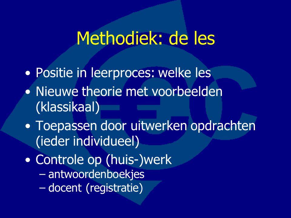 Methodiek: de les Positie in leerproces: welke les Nieuwe theorie met voorbeelden (klassikaal) Toepassen door uitwerken opdrachten (ieder individueel) Controle op (huis-)werk –antwoordenboekjes –docent (registratie)
