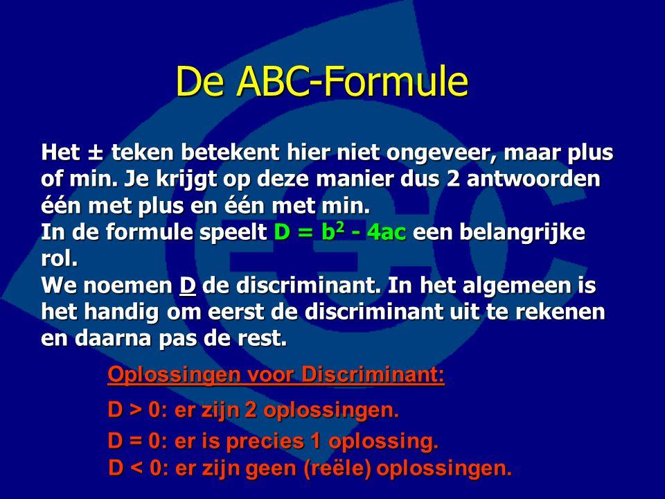 De ABC-Formule Het ± teken betekent hier niet ongeveer, maar plus of min. Je krijgt op deze manier dus 2 antwoorden één met plus en één met min. In de