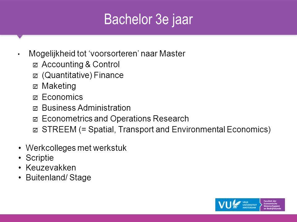 Bachelor 3e jaar Mogelijkheid tot 'voorsorteren' naar Master þ Accounting & Control þ (Quantitative) Finance þ Maketing þ Economics þ Business Adminis