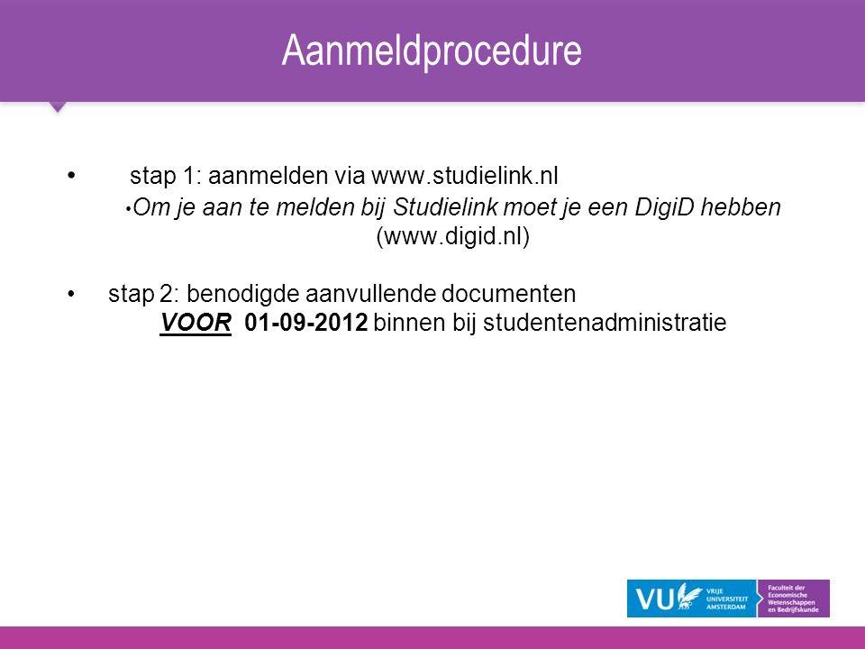 stap 1: aanmelden via www.studielink.nl Om je aan te melden bij Studielink moet je een DigiD hebben (www.digid.nl) stap 2: benodigde aanvullende docum
