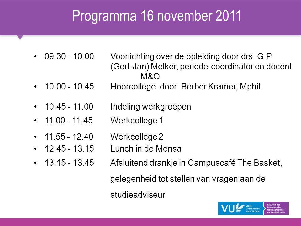 Programma 16 november 2011 09.30 - 10.00 Voorlichting over de opleiding door drs. G.P. (Gert-Jan) Melker, periode-coördinator en docent M&O 10.00 - 10
