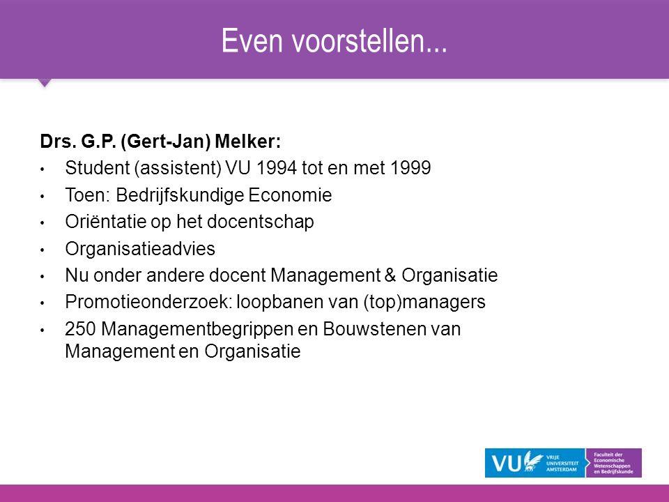 Drs. G.P. (Gert-Jan) Melker: Student (assistent) VU 1994 tot en met 1999 Toen: Bedrijfskundige Economie Oriëntatie op het docentschap Organisatieadvie