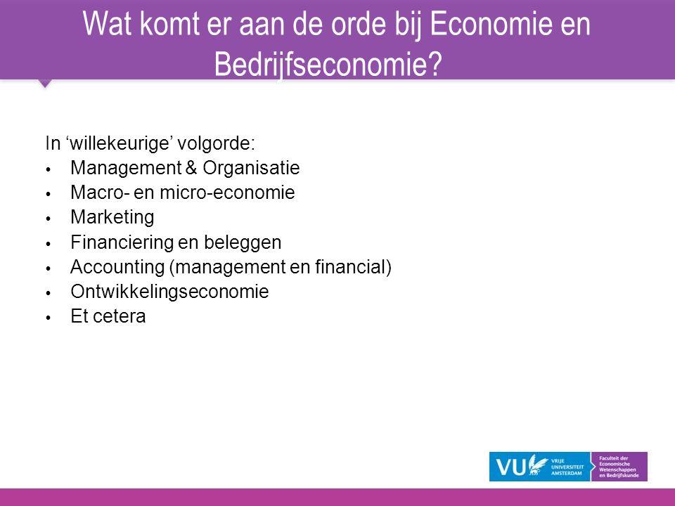 Wat komt er aan de orde bij Economie en Bedrijfseconomie? In 'willekeurige' volgorde:   Management & Organisatie   Macro- en micro-economie   Ma