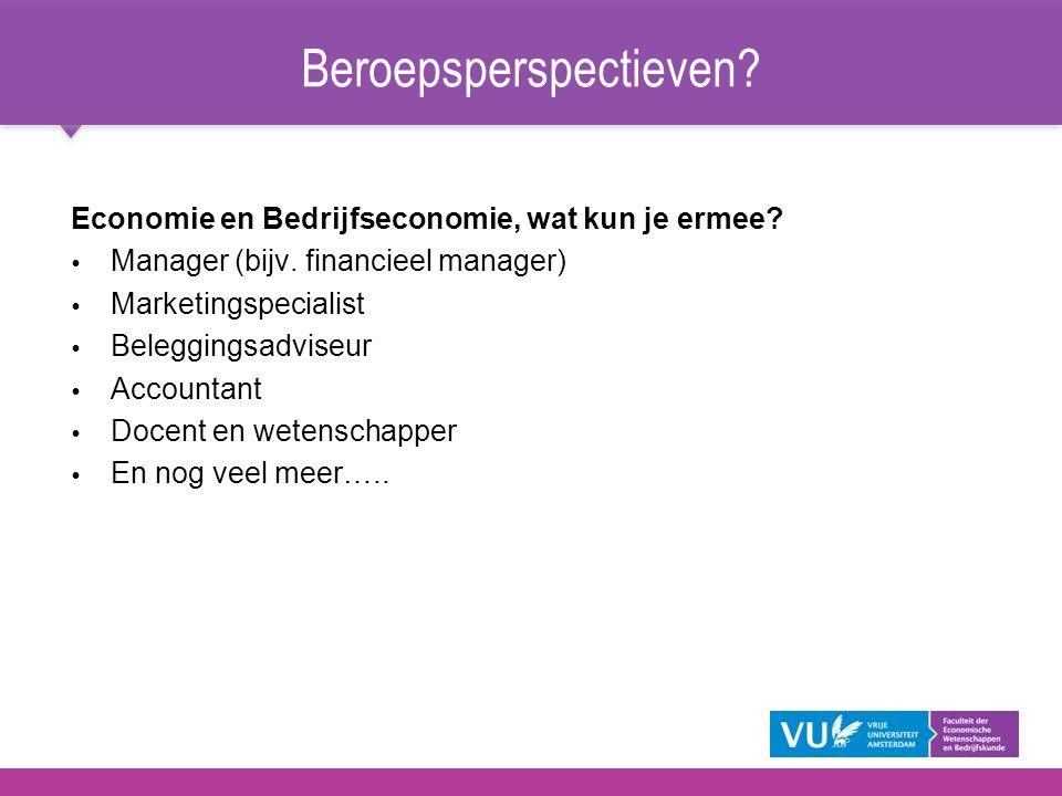 Economie en Bedrijfseconomie, wat kun je ermee?   Manager (bijv. financieel manager)   Marketingspecialist   Beleggingsadviseur   Accountant 