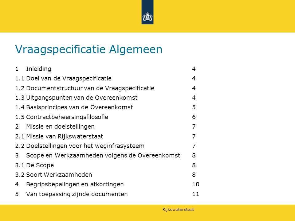 Rijkswaterstaat Vraagspecificatie Algemeen 1Inleiding4 1.1Doel van de Vraagspecificatie4 1.2Documentstructuur van de Vraagspecificatie4 1.3Uitgangspun