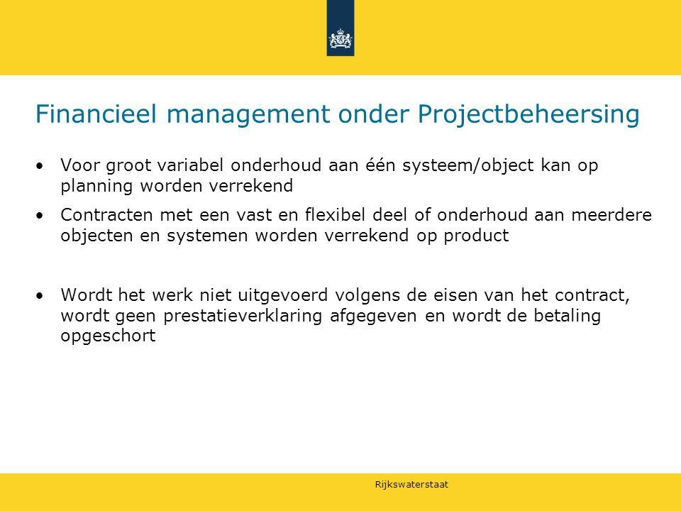 Rijkswaterstaat Financieel management onder Projectbeheersing Voor groot variabel onderhoud aan één systeem/object kan op planning worden verrekend Co