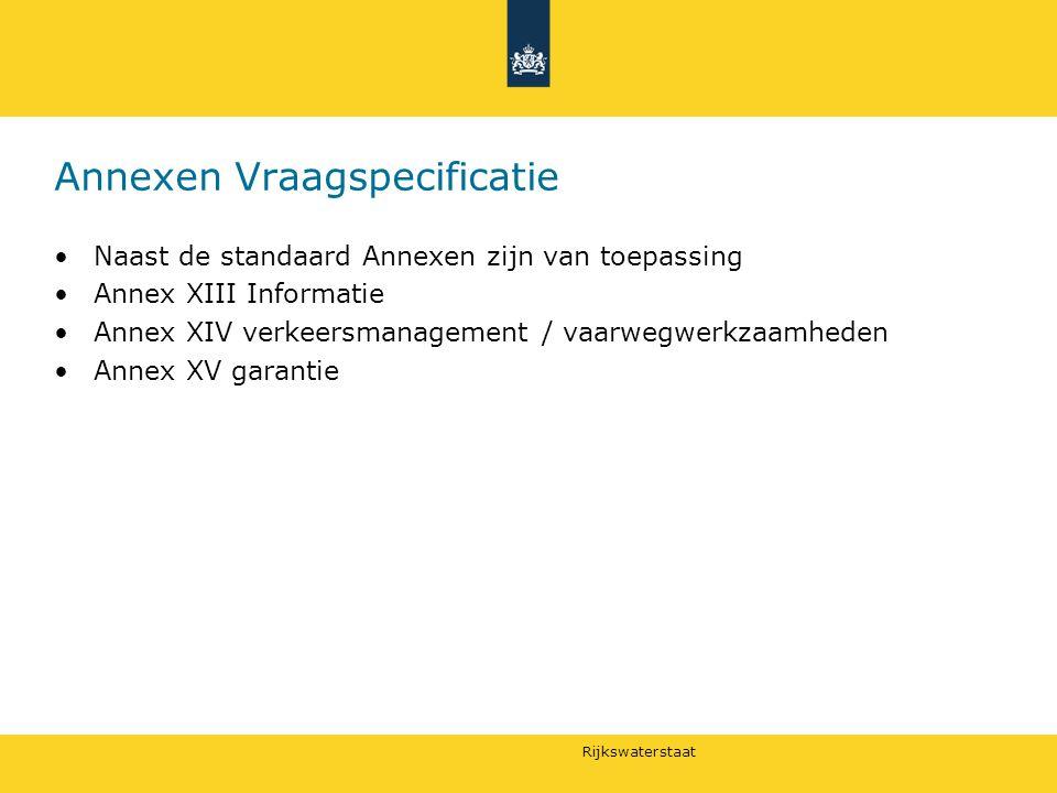 Rijkswaterstaat Annexen Vraagspecificatie Naast de standaard Annexen zijn van toepassing Annex XIII Informatie Annex XIV verkeersmanagement / vaarwegw