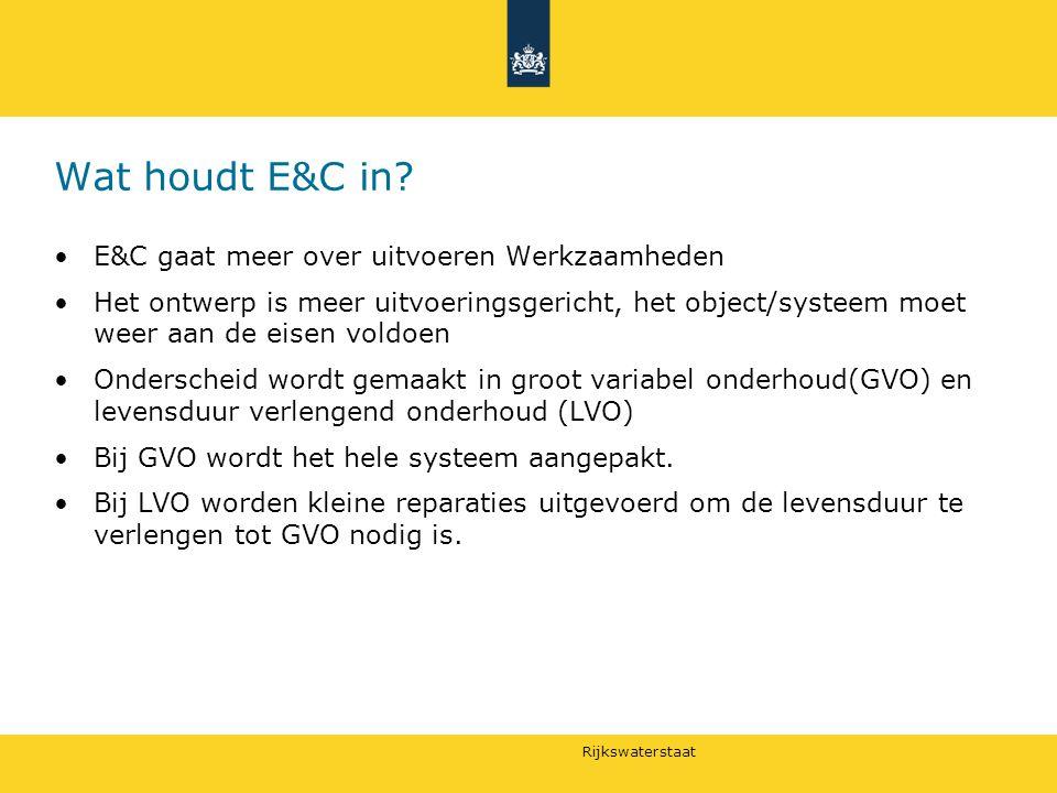Rijkswaterstaat Wat houdt E&C in? E&C gaat meer over uitvoeren Werkzaamheden Het ontwerp is meer uitvoeringsgericht, het object/systeem moet weer aan