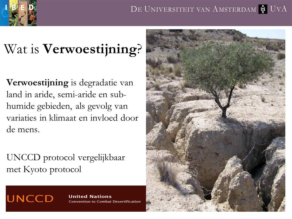 Wat is Verwoestijning? Verwoestijning is degradatie van land in aride, semi-aride en sub- humide gebieden, als gevolg van variaties in klimaat en invl