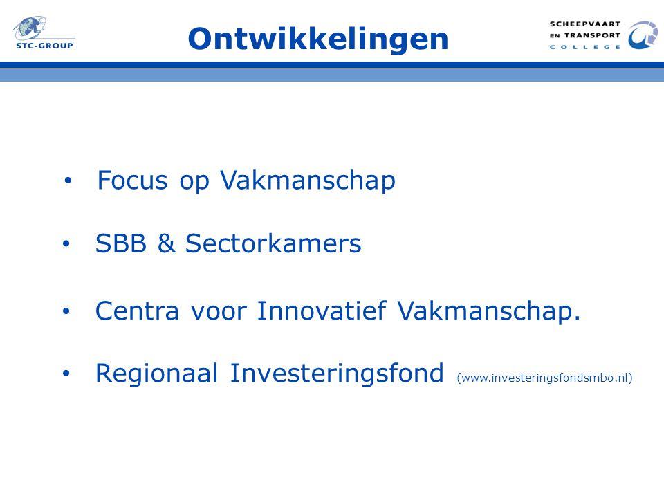 Ontwikkelingen Focus op Vakmanschap SBB & Sectorkamers Centra voor Innovatief Vakmanschap. Regionaal Investeringsfond (www.investeringsfondsmbo.nl)