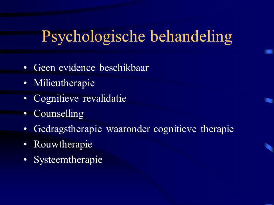 Psychologische behandeling Geen evidence beschikbaar Milieutherapie Cognitieve revalidatie Counselling Gedragstherapie waaronder cognitieve therapie R