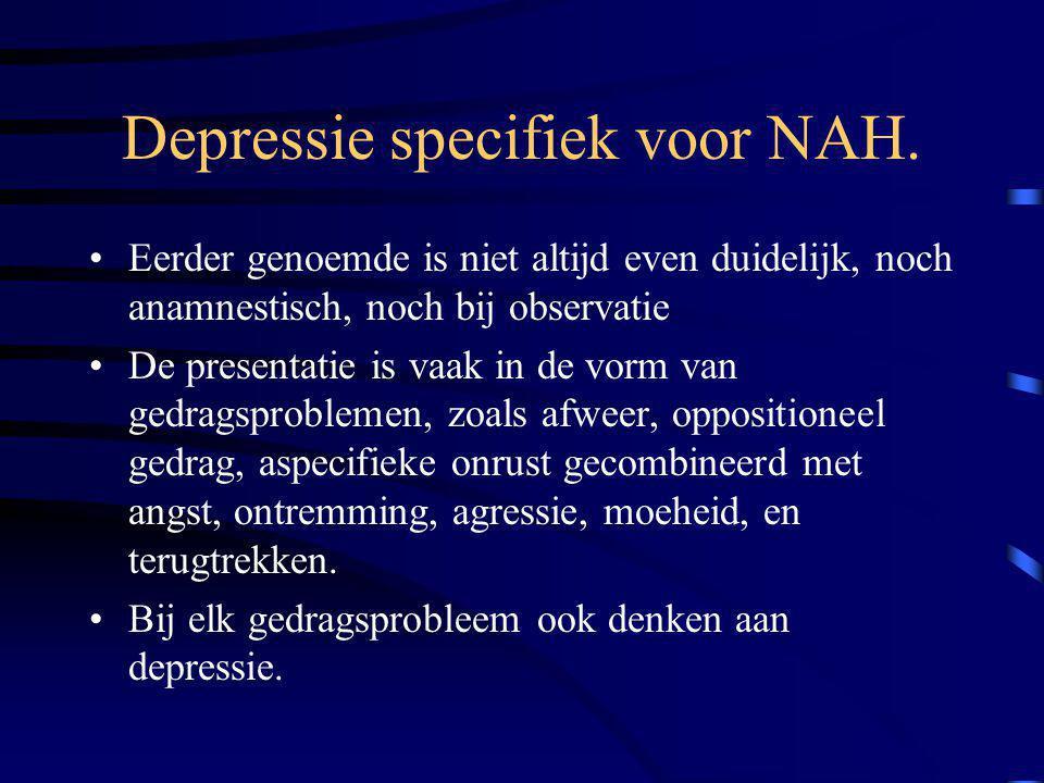 Depressie specifiek voor NAH. Eerder genoemde is niet altijd even duidelijk, noch anamnestisch, noch bij observatie De presentatie is vaak in de vorm