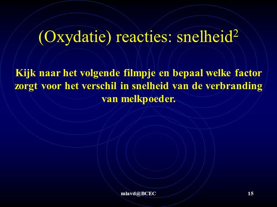 mlavd@BCEC15 (Oxydatie) reacties: snelheid 2 Kijk naar het volgende filmpje en bepaal welke factor zorgt voor het verschil in snelheid van de verbrand