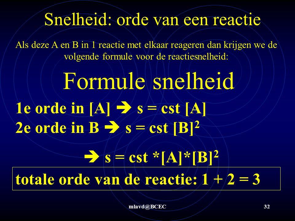 mlavd@BCEC32 Snelheid: orde van een reactie Als deze A en B in 1 reactie met elkaar reageren dan krijgen we de volgende formule voor de reactiesnelhei