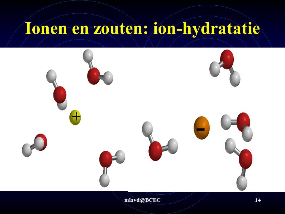 mlavd@BCEC13 Ionen en zouten: ion-hydratatie Bij negatieve ionen gaan de H 2 O moleculen met de + geladen H naar het ion zitten -
