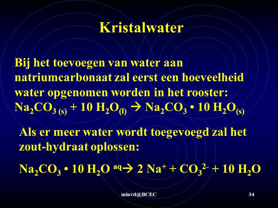 mlavd@BCEC33 Kristalwater Sommige zouten nemen water op in hun kristalrooster voordat ze oplossen in water.