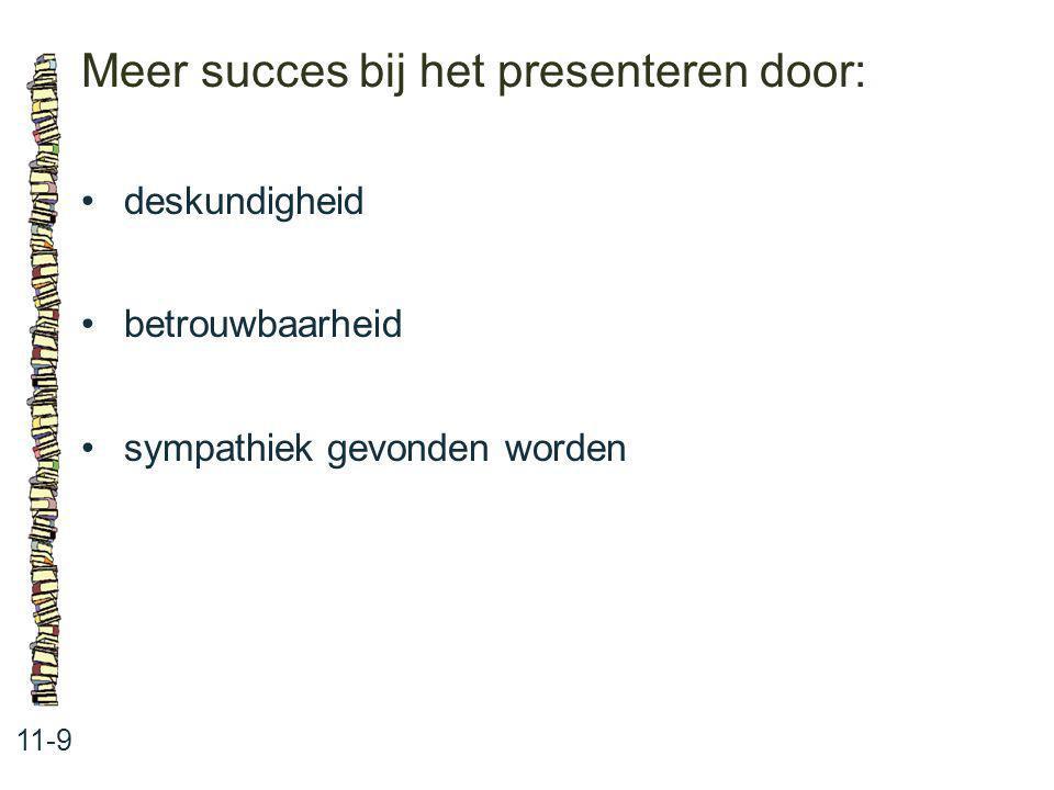 Meer succes bij het presenteren door: 11-9 deskundigheid betrouwbaarheid sympathiek gevonden worden