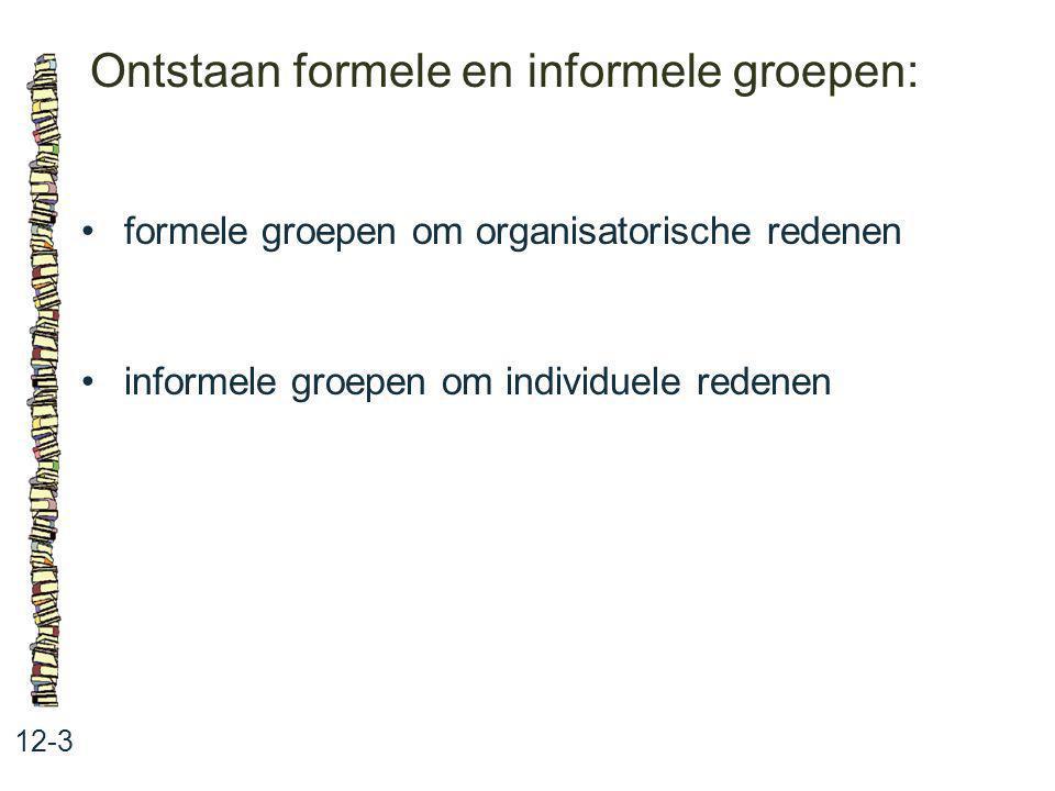 Ontstaan formele en informele groepen: 12-3 formele groepen om organisatorische redenen informele groepen om individuele redenen