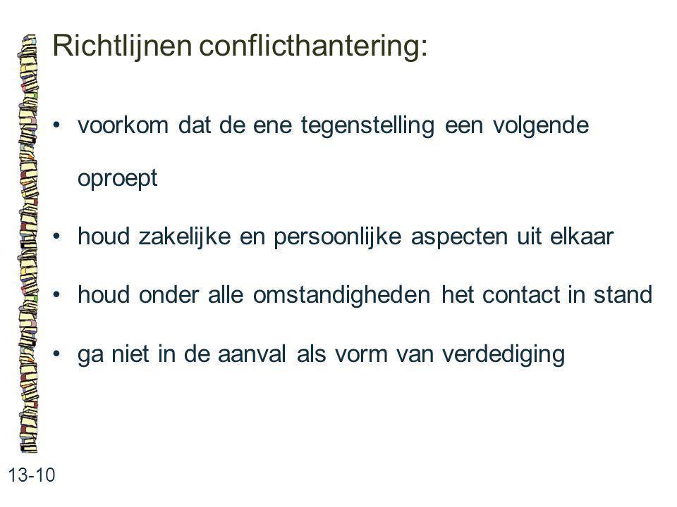 Richtlijnen conflicthantering: 13-10 voorkom dat de ene tegenstelling een volgende oproept houd zakelijke en persoonlijke aspecten uit elkaar houd ond