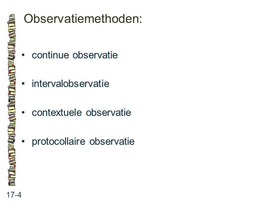 Observatiemethoden: 17-4 continue observatie intervalobservatie contextuele observatie protocollaire observatie