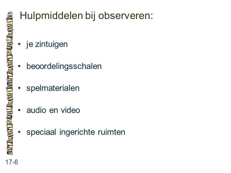 Hulpmiddelen bij observeren: 17-6 je zintuigen beoordelingsschalen spelmaterialen audio en video speciaal ingerichte ruimten