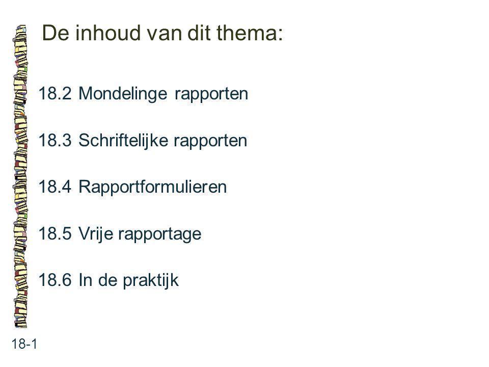 De inhoud van dit thema: 18-1 18.2Mondelinge rapporten 18.3 Schriftelijke rapporten 18.4 Rapportformulieren 18.5 Vrije rapportage 18.6 In de praktijk