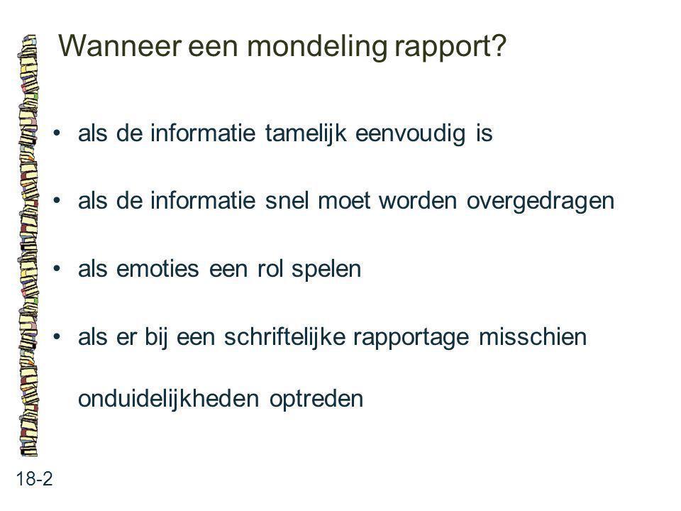 Wanneer een mondeling rapport? 18-2 als de informatie tamelijk eenvoudig is als de informatie snel moet worden overgedragen als emoties een rol spelen