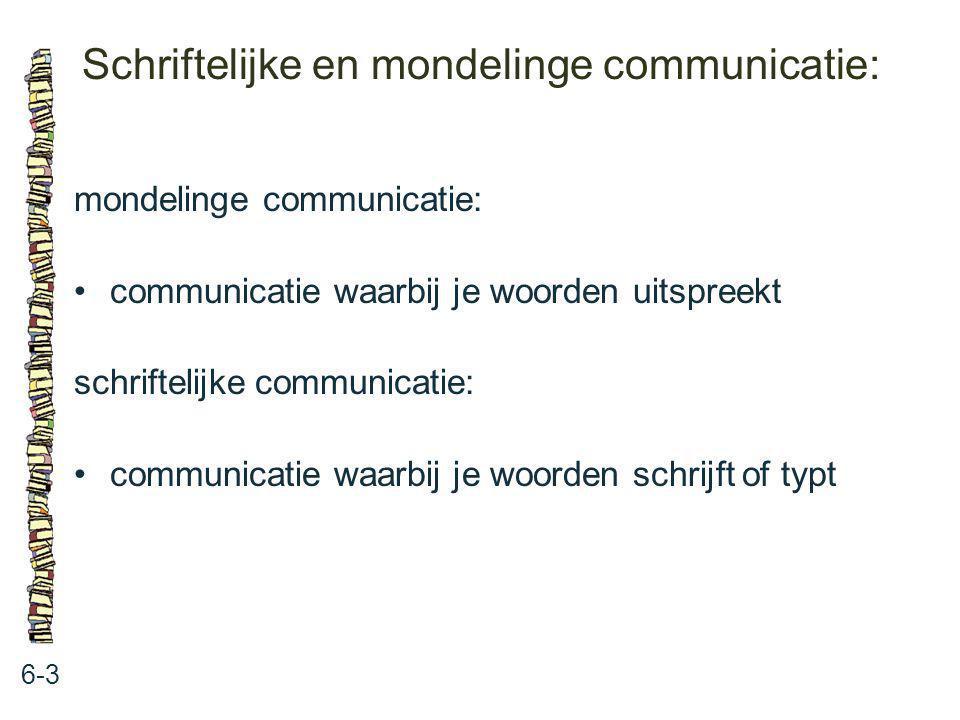 Schriftelijke en mondelinge communicatie: 6-3 mondelinge communicatie: communicatie waarbij je woorden uitspreekt schriftelijke communicatie: communic