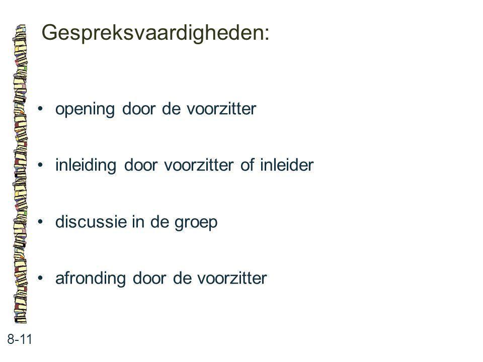 Gespreksvaardigheden: 8-11 opening door de voorzitter inleiding door voorzitter of inleider discussie in de groep afronding door de voorzitter