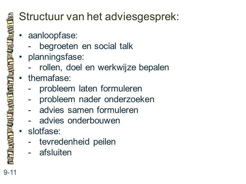 Structuur van het adviesgesprek: 9-11 aanloopfase: -begroeten en social talk planningsfase: -rollen, doel en werkwijze bepalen themafase: -probleem la