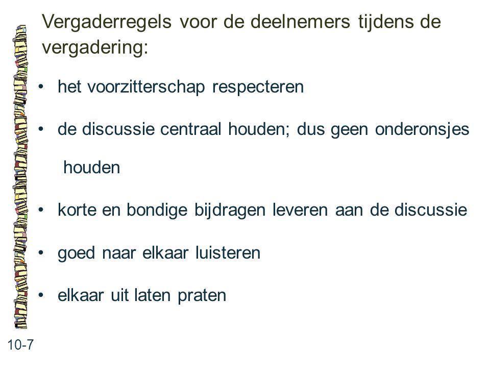 Vergaderregels voor de deelnemers tijdens de vergadering: 10-7 het voorzitterschap respecteren de discussie centraal houden; dus geen onderonsjes houd