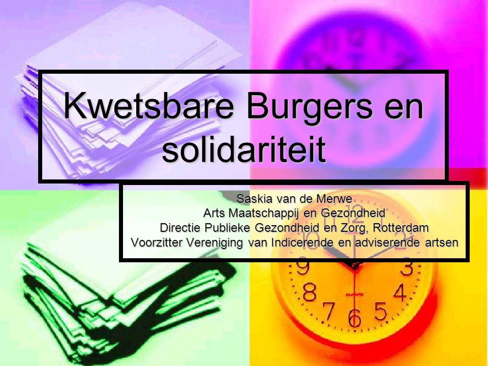 Kwetsbare Burgers en solidariteit Saskia van de Merwe Arts Maatschappij en Gezondheid Directie Publieke Gezondheid en Zorg, Rotterdam Voorzitter Vereniging van Indicerende en adviserende artsen
