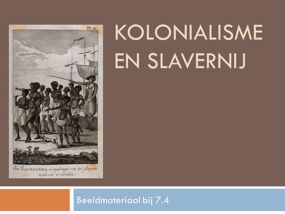 KOLONIALISME EN SLAVERNIJ Beeldmateriaal bij 7.4