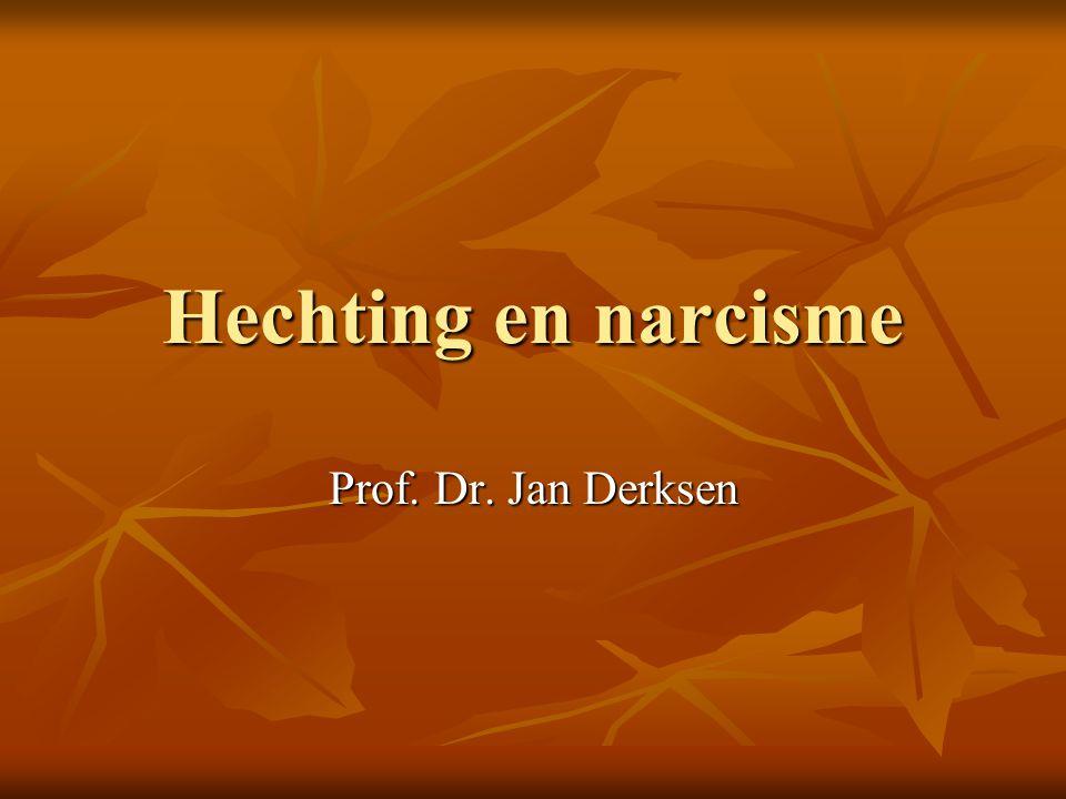Hechting en narcisme Prof. Dr. Jan Derksen