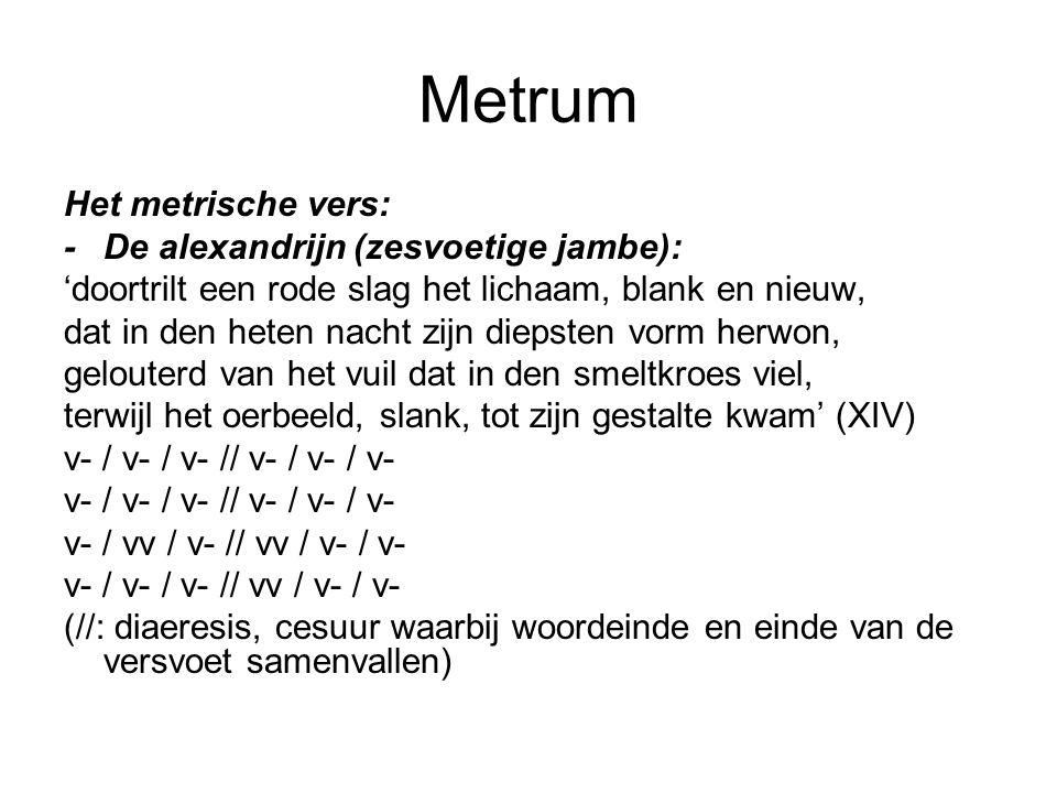 Metrum Het metrische vers: -De alexandrijn (zesvoetige jambe): 'doortrilt een rode slag het lichaam, blank en nieuw, dat in den heten nacht zijn dieps