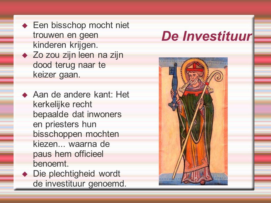 De Investituur  Een bisschop mocht niet trouwen en geen kinderen krijgen.  Zo zou zijn leen na zijn dood terug naar te keizer gaan.  Aan de andere