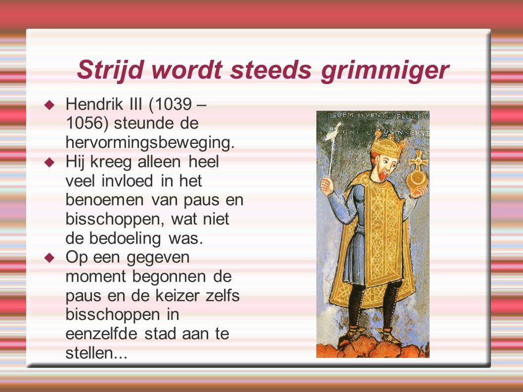 Strijd wordt steeds grimmiger  Hendrik III (1039 – 1056) steunde de hervormingsbeweging.  Hij kreeg alleen heel veel invloed in het benoemen van pau