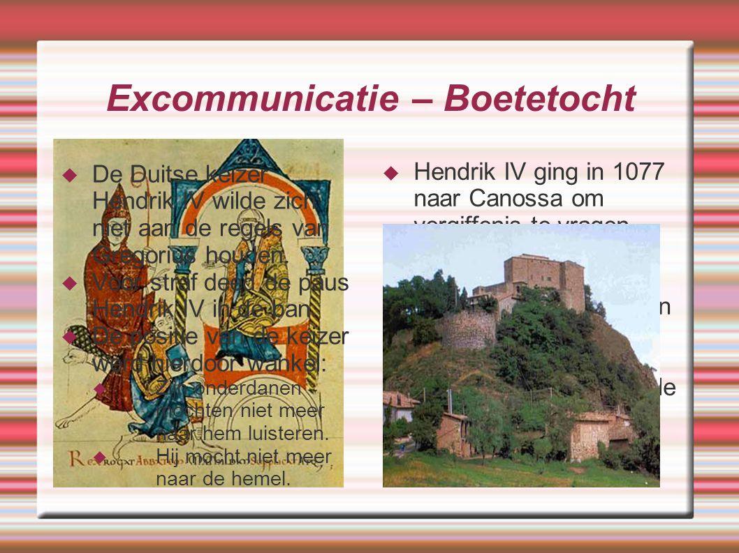 Excommunicatie – Boetetocht  De Duitse keizer Hendrik IV wilde zich niet aan de regels van Gregorius houden.  Voor straf deed de paus Hendrik IV in