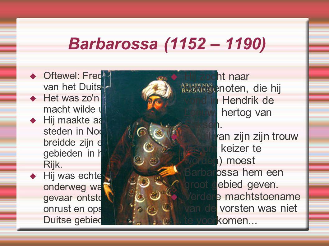 Barbarossa (1152 – 1190)  Oftewel: Frederik I, koning van het Duitse Rijk.  Het was zo'n vorst die zijn macht wilde uitbreiden.  Hij maakte aanspra