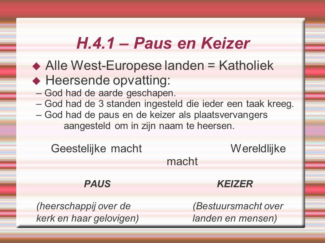 H.4.1 – Paus en Keizer  Alle West-Europese landen = Katholiek  Heersende opvatting: – God had de aarde geschapen. – God had de 3 standen ingesteld d