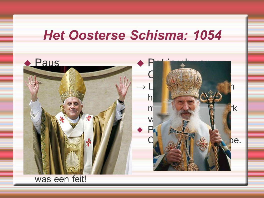 Het Oosterse Schisma: 1054  Paus → Leider van alle christenen  Paus Leo IX zond in dat jaar gezanten naar Constantinopel in de hoop de geschillen te