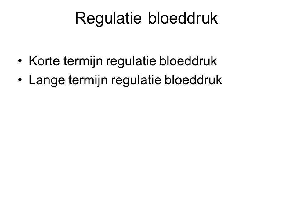 Regulatie bloeddruk Korte termijn regulatie bloeddruk Lange termijn regulatie bloeddruk