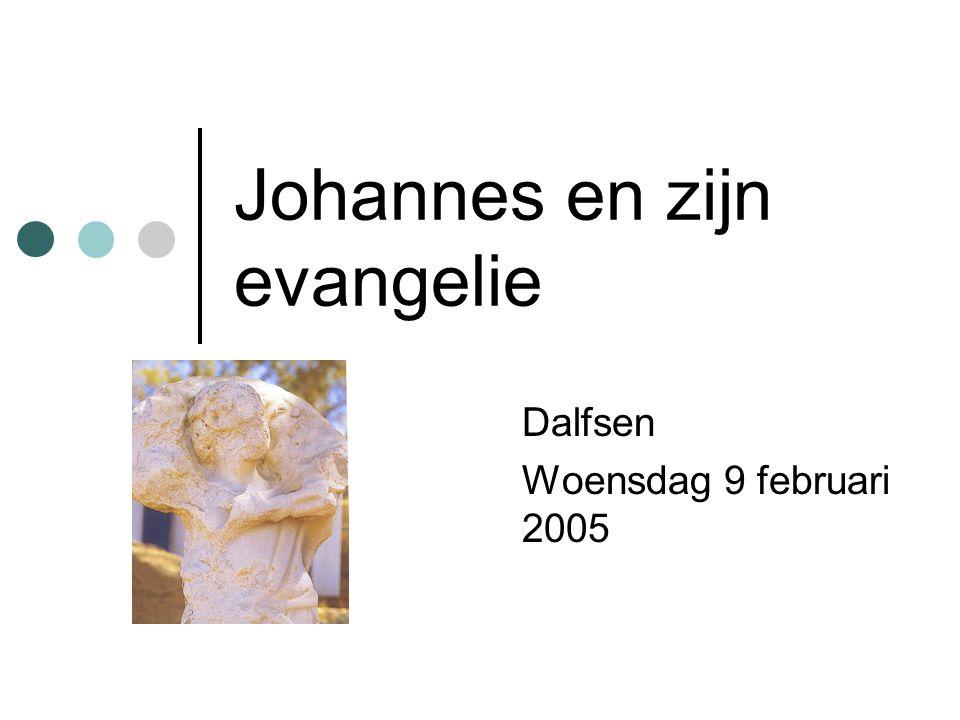 Johannes en zijn evangelie Dalfsen Woensdag 9 februari 2005