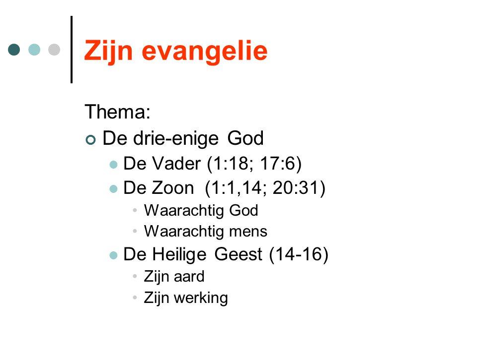 Zijn evangelie Thema: De drie-enige God De Vader (1:18; 17:6) De Zoon (1:1,14; 20:31) Waarachtig God Waarachtig mens De Heilige Geest (14-16) Zijn aard Zijn werking