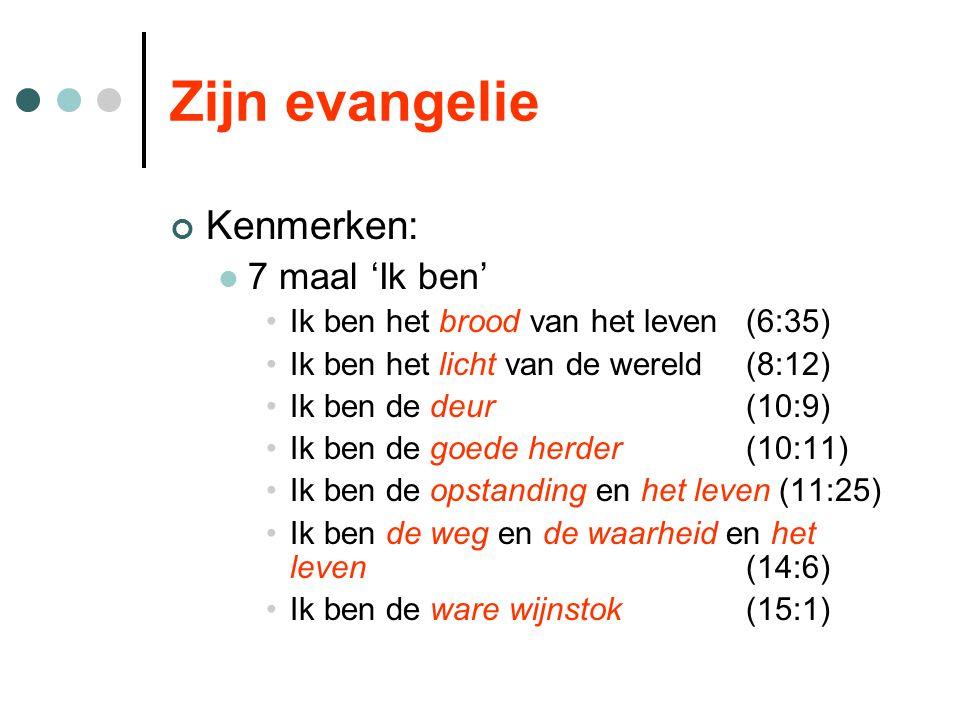 Zijn evangelie Kenmerken: 7 maal 'Ik ben' Ik ben het brood van het leven(6:35) Ik ben het licht van de wereld(8:12) Ik ben de deur(10:9) Ik ben de goe