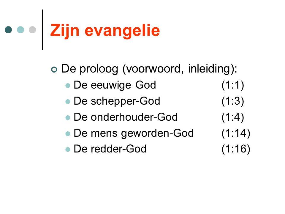 Zijn evangelie De proloog (voorwoord, inleiding): De eeuwige God(1:1) De schepper-God(1:3) De onderhouder-God(1:4) De mens geworden-God(1:14) De redder-God(1:16)