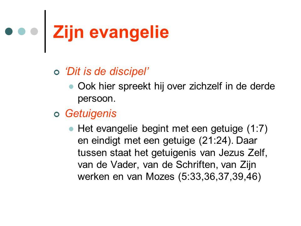 Zijn evangelie 'Dit is de discipel' Ook hier spreekt hij over zichzelf in de derde persoon. Getuigenis Het evangelie begint met een getuige (1:7) en e
