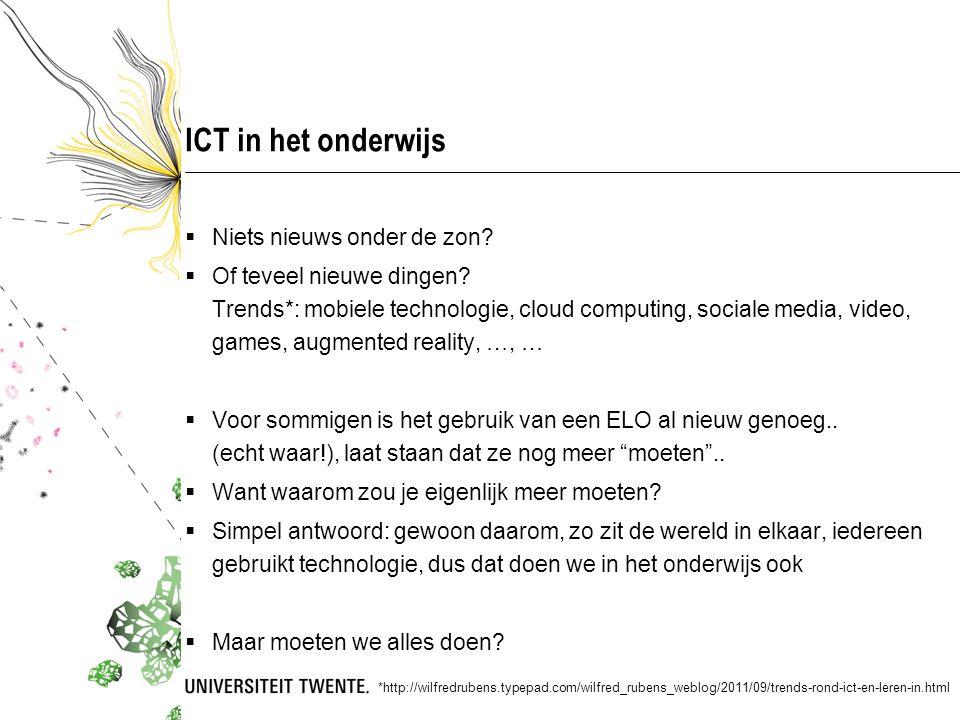 ICT in het onderwijs  Niets nieuws onder de zon?  Of teveel nieuwe dingen? Trends*: mobiele technologie, cloud computing, sociale media, video, game